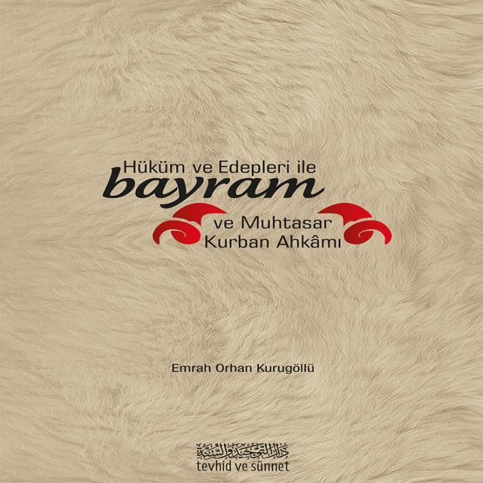 Hüküm ve Edepleri ile Bayram ve Muhtasar Kurban Ahkâmı